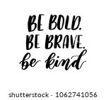be bold  be brave  be kind... | Shutterstock .eps vector #1062741056