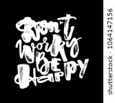 dont worry be happy.dry brush... | Shutterstock . vector #1064147156