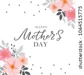 happy mother's day handwritten... | Shutterstock .eps vector #1064515775