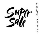 super sale   handwritten... | Shutterstock .eps vector #1064891828
