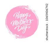 happy mother's day handwritten... | Shutterstock .eps vector #1065406742