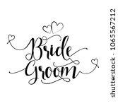 'bride groom'  hand lettering... | Shutterstock .eps vector #1065567212