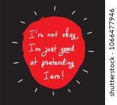 i m not okay  i m just good at...   Shutterstock .eps vector #1066477946