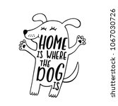 home is where the dog is.... | Shutterstock .eps vector #1067030726