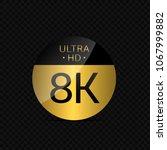 8k ultra hd label. hi tech icon ...   Shutterstock .eps vector #1067999882
