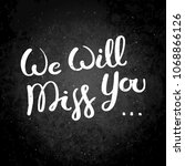we will miss you. hand drawn... | Shutterstock . vector #1068866126