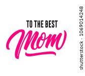 to best mom lettering. modern... | Shutterstock .eps vector #1069014248