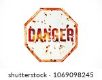 danger warning sign over grungy ... | Shutterstock . vector #1069098245