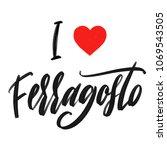 i love ferragosto callygraphy.    Shutterstock . vector #1069543505