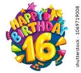 happy birthday 16 years. vector ... | Shutterstock .eps vector #1069719008