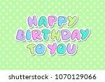 happy birthday to you  vector...   Shutterstock .eps vector #1070129066