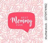 best mommy ever. mother's day... | Shutterstock .eps vector #1070974982