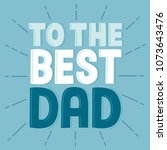 to the best dad   digitally... | Shutterstock .eps vector #1073643476