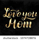 love you mom golden lettering... | Shutterstock .eps vector #1074728876