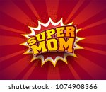 stylish text super mom on pop... | Shutterstock .eps vector #1074908366
