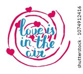 love is in the air. hand drawn... | Shutterstock .eps vector #1074912416