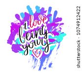 i love being yours. hand drawn... | Shutterstock .eps vector #1074912422