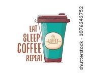 eat sleep coffee repeat vector...   Shutterstock .eps vector #1076343752