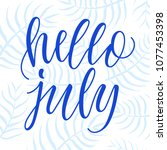 hello july  modern calligraphy... | Shutterstock .eps vector #1077453398