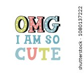 i am so cute   unique hand... | Shutterstock .eps vector #1080137222