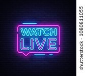 watch live tag neon sign. neon... | Shutterstock .eps vector #1080811055