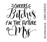 cheers bitches i'm the future... | Shutterstock .eps vector #1081258322