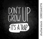 do not grow up  it is a trap.... | Shutterstock .eps vector #1083166376