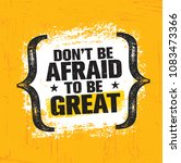 don't be afraid to be great.... | Shutterstock .eps vector #1083473366