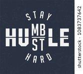 stay humble   hustle hard   tee ...   Shutterstock .eps vector #1083737642