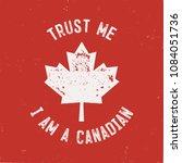 trust me i m a canadian t shirt.... | Shutterstock .eps vector #1084051736