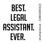 best. legal assistant. ever. | Shutterstock . vector #1084300322