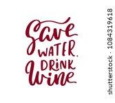 save water  drink wine.... | Shutterstock .eps vector #1084319618