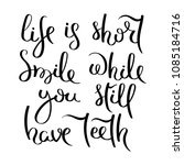 life is short. smile while you... | Shutterstock . vector #1085184716
