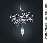 ramadan kareem calligraphy.... | Shutterstock .eps vector #1085813186