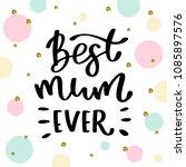 best mum ever. handwritten...   Shutterstock .eps vector #1085897576