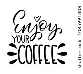 enjoy your coffee inscription.... | Shutterstock .eps vector #1085991308