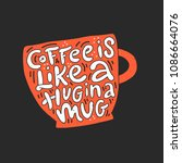 coffee is like a hug in a mug.... | Shutterstock .eps vector #1086664076
