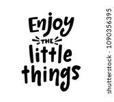 enjoy the little things.... | Shutterstock .eps vector #1090356395