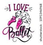 i love ballet. calligraphic... | Shutterstock .eps vector #1091346968