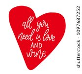 all you need is love and wine.... | Shutterstock .eps vector #1097687252