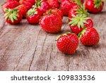 fresh strawberries | Shutterstock . vector #109833536