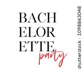 bachelorette party calligraphy... | Shutterstock .eps vector #1098863048