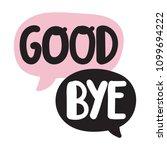 good bye. lettering hand drawn... | Shutterstock .eps vector #1099694222