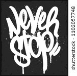 graffiti tag never stop... | Shutterstock .eps vector #1102057748