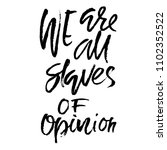 we are all slaves of opinion.... | Shutterstock .eps vector #1102352522