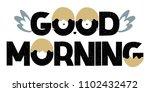good morning lettering text... | Shutterstock .eps vector #1102432472