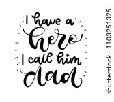 i have a hero  i call him dad.... | Shutterstock .eps vector #1103251325
