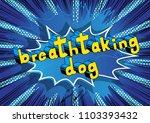 breathtaking dog   comic book... | Shutterstock .eps vector #1103393432
