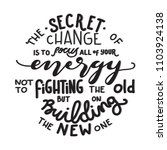the secret of change is to... | Shutterstock .eps vector #1103924138