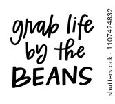 grab life by the beans | Shutterstock .eps vector #1107424832